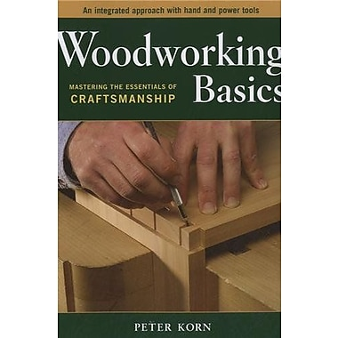 Woodworking Basics - Mastering the Essentials of Craftsmanship - An Integrated Approach With Hand & Power tools, Used Book