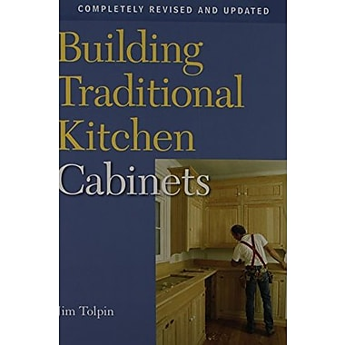 Building Traditional Kitchen Cabinets: Completely Revised and Updated, New Book (9781561587971)