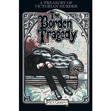 The Borden Tragedy: A Memoir of the Infamous Double Murder at Fall River, Mass., 1892 (9781561631896)