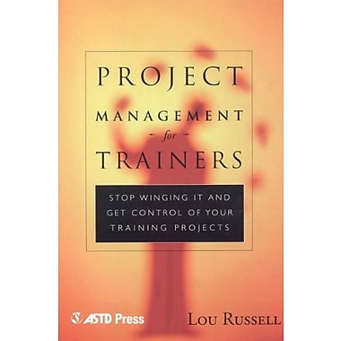 Project Management for Trainers: Winging It and Get Control of your Training Projects Used Book (9781562861414)