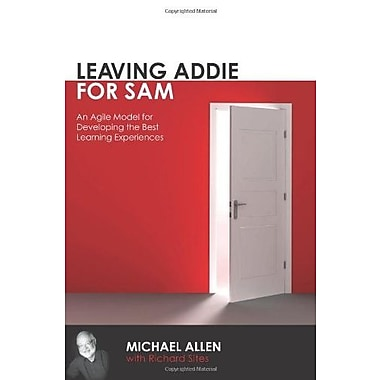 Leaving Addie for Sam: An Agile Model for Developing the Best Learning Experiences, New Book (9781562867119)