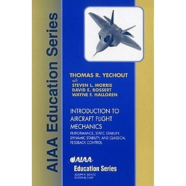 Introduction to Aircraft Flight Mechanics: Performance, Static Stability, Dynamic Stability, & Classical Feedback Control