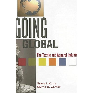 Going Global: The Textiles And Apparel Industry, New Book (9781563673689)