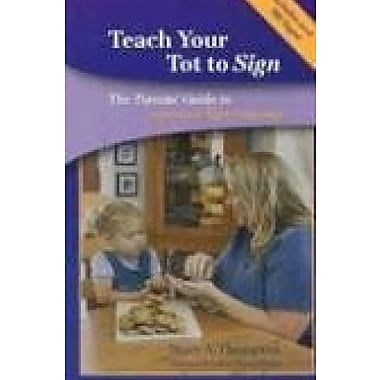 Teach Your Tot to Sign: The Parents' Guide to American Sign Language, New Book (9781563683114)