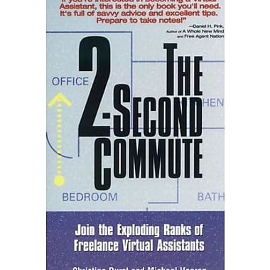 The 2-Second Commute: Join the Exploding Ranks of Freelance Virtual Assistants, New Book (9781564147929)