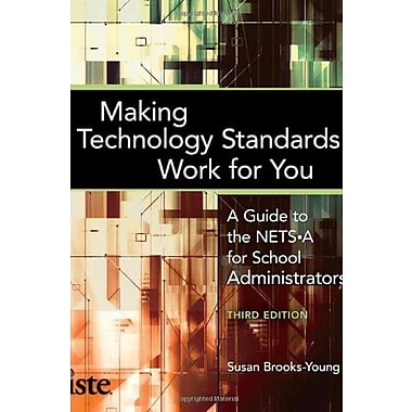 Making Technology Standards Work for You A Guide to the NETS-A for School Administrators, 3rd Ed., Used Book