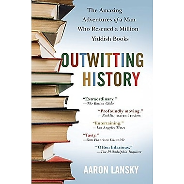 Outwitting History: The Amazing Adventures of a Man Who Rescued a Million Yiddish Books (9781565125131)