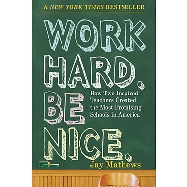 Work Hard. Be Nice.: How Two Inspired Teachers Created the Most Promising Schools in America (9781565125162)