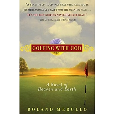 Golfing with God: A Novel of Heaven and Earth (9781565125490)