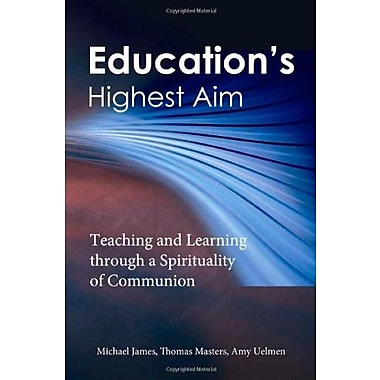 Education's Highest Aim: Teaching and Learning through a Spirituality of Communion, New Book (9781565483361)