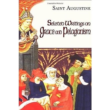 Selected Writings on Grace and Pelagianism (9781565483729)