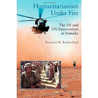 Humanitarianism Under Fire: The US and UN Intervention in Somalia, Used Book (9781565492608)