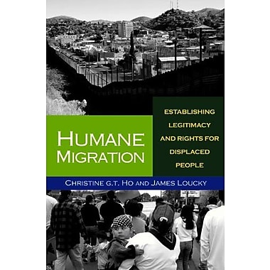 Humane Migration: Establishing Legitimacy and Rights for Displaced People, Used Book (9781565493193)