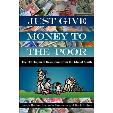 Just Give Money to the Poor: The Development Revolution from the Global South, Used Book (9781565493339)