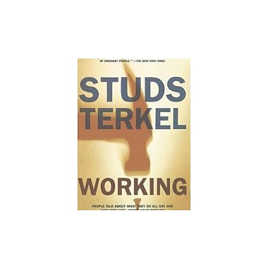 Working: People Talk About What They Do All Day and How They Feel About What They Do Used Book (9781565843424)