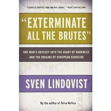 Exterminate All the Brutes: One Man's Odyssey into the Heart of Darkness & the Origins of European Genocide, New Book
