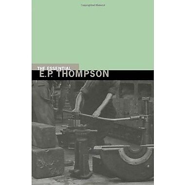 The Essential E. P. Thompson (New Press Essential), New Book (9781565846227)