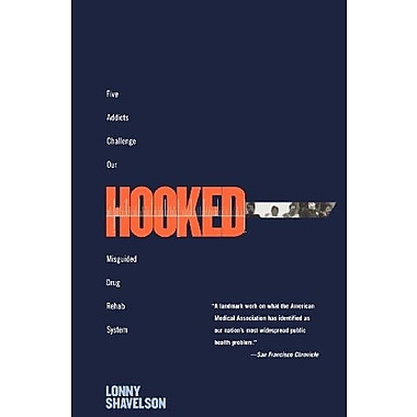 Hooked: Five Addicts Challenge Our Misguided Drug Rehab System Used Book (9781565847798)