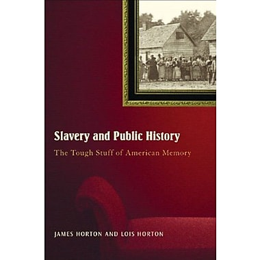 Slavery And Public History: The Tough Stuff of American Memory (9781565849600)