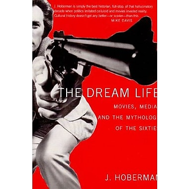 The Dream Life: Movies, Media, And The Mythology Of The Sixties, New Book (9781565849785)