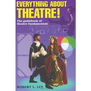 Everything about Theatre! The guidebook of theatre fundamentals, New Book (9781566080194)