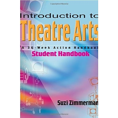 Introduction to Theatre Arts Student Handbook: A 36-Week Action Handbook, New Book (9781566080903)