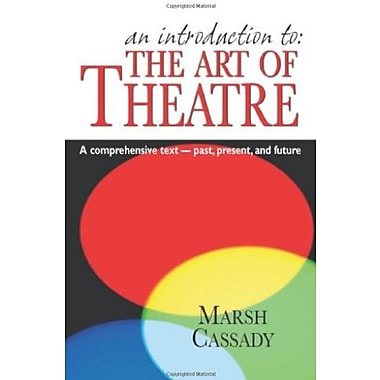 An Introduction to the Art of Theatre: A Comprehensive Text- Past, Present And Future, Used Book (9781566081177)