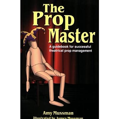 The Prop Master: A Guidebook for Successful Theatrical Prop Management, New Book (9781566081542)
