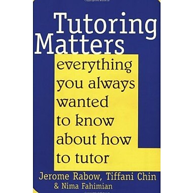 Tutoring Matters: Everything You Always Wanted To Know About How To Tutor, New Book (9781566396967)