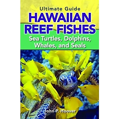 The Ultimate Guide to Hawaiian Reef Fishes: Sea Turtles, Dolphins, Whales, and Seals (9781566478878)