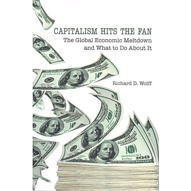 Capitalism Hits the Fan: The Global Economic Meltdown and What to Do About It (9781566567848)