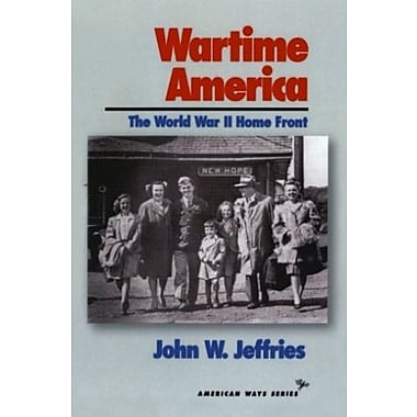 Wartime America: The World War II Home Front (American Ways Series) (9781566631198)
