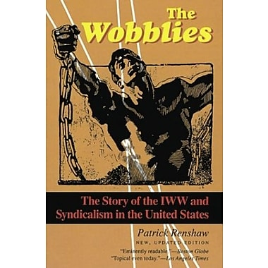 The Wobblies: The Story of the IWW and Syndicalism in the United States (9781566632737)