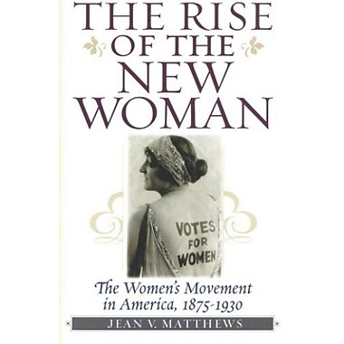 The Rise of the New Woman: The Women's Movement in America, 1875-1930 (American Ways Series), New Book (9781566635011)