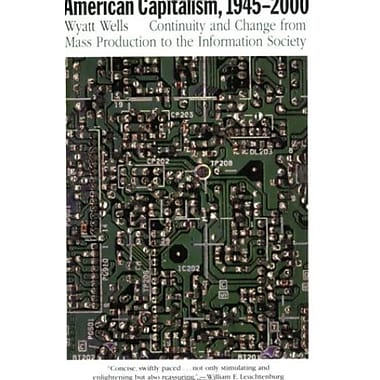 American Capitalism, 1945-2000: Continuity & Change from Mass Production to the Information Society, New Book (9781566635387)
