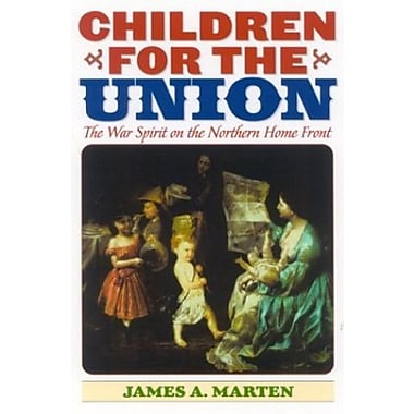 Children for the Union: The War Spirit on the Northern Home Front (American Childhoods Series), New Book (9781566635639)