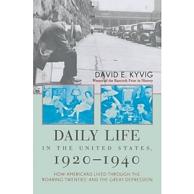Daily Life in the United States, 1920-1940: How Americans Lived Through the Roaring Twenties & the Great Depression, Used Book