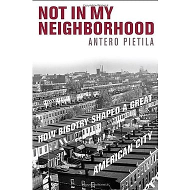 Not in My Neighborhood: How Bigotry Shaped a Great American City (9781566638432)