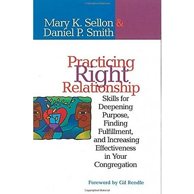 Practicing Right Relationship-Skills For Deepening Purpose, Finding Fulfillment & Increasing Effectiveness In Your Congregation