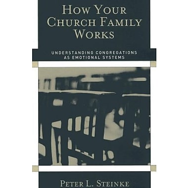 How Your Church Family Works: Understanding Congregations as Emotional Systems, New Book (9781566993296)