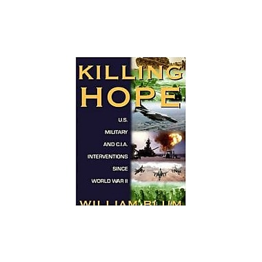 Killing Hope: U.S. Military and C.I.A. Interventions Since World War II--Updated Through 2003, Used Book (9781567512526)