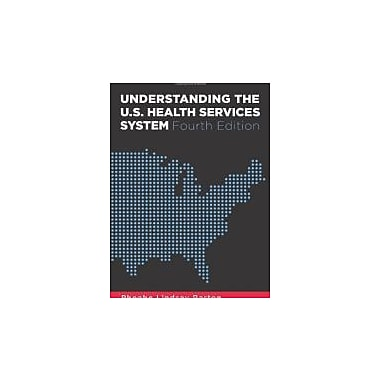 Understanding the U.S. Health Services System, Fourth Edition, Used Book (9781567933383)