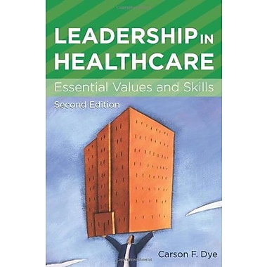 Leadership in Healthcare: Essential Values and Skills (9781567933550)