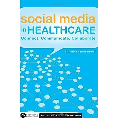 Social Media in Healthcare: Connect, Communicate and Collaborate (9781567933567)