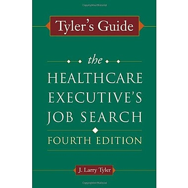 Tyler's Guide: The Healthcare Executive's Job Search, Fourth Edition (Ache Management Series), Used Book (9781567933611)