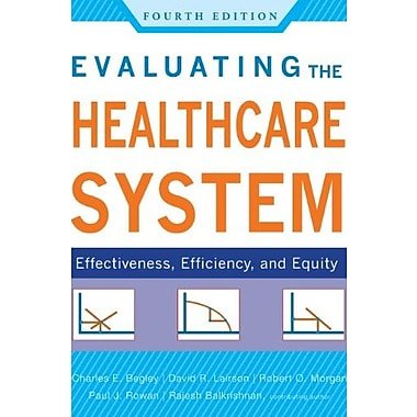 Evaluating the Healthcare System: Effectiveness, Efficiency and Equity Fourth Edition, Used Book (9781567935233)