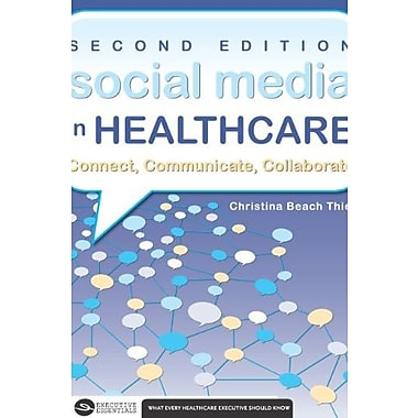 Social Media in Healthcare: Connect, Communicate, Collaborate, 2nd Edition, New Book (9781567935769)