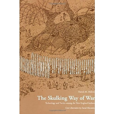 The Skulking Way of War: Technology and Tactics Among the New England Indians, New Book (9781568331652)