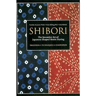 Shibori: The Inventive Art of Japanese Shaped Resist Dyeing Used Book (9781568363967)
