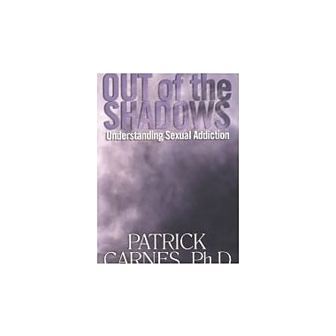 Out of the Shadows: Understanding Sexual Addiction, New Book (9781568386218)